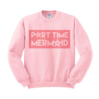Part Time Mermaid Crewneck Sweatshirt