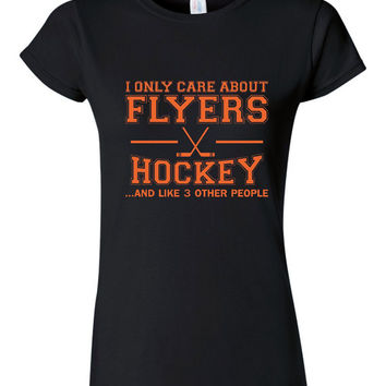 I Only Care About Flyers Hockey Tshirts and Like 3 Other People.  Funny Hockey Tshirt Great For Any Sports Fan. Makes a Great Gift.