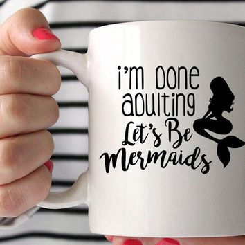 I'm Done Adulting Let's Be Mermaids, Coffee Mug