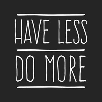'Have Less Do More' Poster by wordquirk