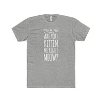 Are You Kitten Me Right Meow Premium Unisex-Shirt