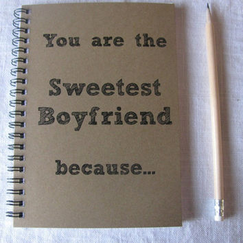 You are the Sweetest Boyfriend because... - 5 x 7 journal