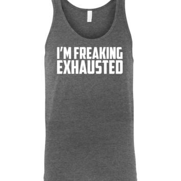 I'm Freaking Exhausted - Unisex Graphic Tank Top