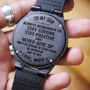 Mom To Son To My Son Always Remember Stay Strong Positive Never Give Up Not Afraid To Start Over Afraid Not To Try Engraved Wooden Watch