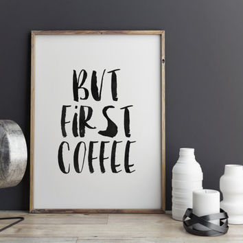 BUT FIRST COFFEE,Inspirational Art,Inspiring Quote,Good Morning Poster,Kitchen Decor,Wake Up,Typography Print,Hand Brushed,Black And White
