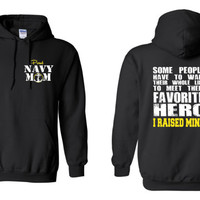 Navy Mom, Some People Have to Wait Their Entire Lives To Meet Their Favorite Hero, I Raised Mine Hoodie