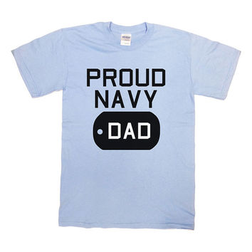 Dad Shirt Proud Dad Shirt Navy Dad T-Shirt Gift For Dad Military Dad Memorial Day Shirt Christmas Birthday Fathers Day Mens Tee - SA205