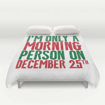 I'M ONLY A MORNING PERSON ON DECEMBER 25TH Duvet Cover by CreativeAngel
