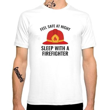 Feel Safe At Night Sleep With A Firefighter - Funny T-shirt