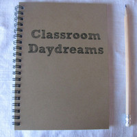 Classroom Daydreams- 5 x 7 journal