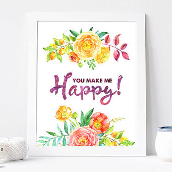 You Make Me Happy Print, You Make Me Happy Quote, Inspirational Quote, Motivational, Inspirational Print Poster, Printable Wall Art Gift
