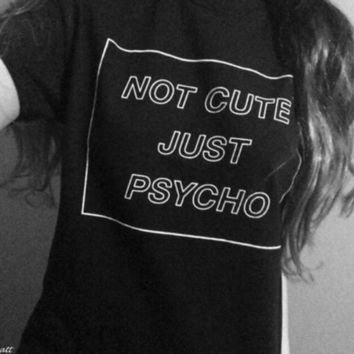 """Not Cute Just Psycho""  Cotton  T-Shirt"