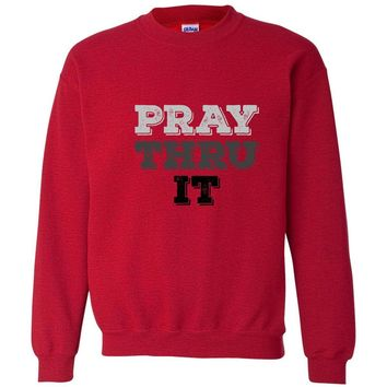 Pray Thru It Christian Crewneck Unisex Sweatshirt