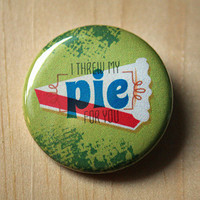 I threw my pie for you - Orange is the New Black  //  1.25 inch button