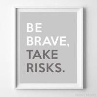 Be Brave Take Risks Typography Quote Home Decor Wall Art Poster Print UNFRAMED by Inkist Prints