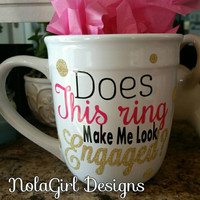 Coffee Mug, Does this ring make me look engaged? Engaged, Bridal gift, coffee cup, ring, glitter vinyl, I'm engaged, marriage, shower gift