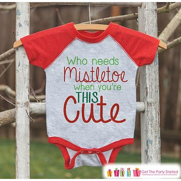 Funny Kids Christmas Outfit - Who Needs Mistletoe When Cute Onepiece or Shirt - Kids Holiday Outfit - Boy Girl - Kids, Baby, Toddler, Youth