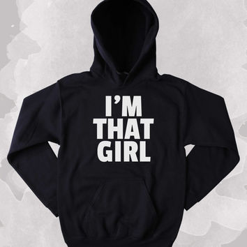 Funny I'm That Girl Sweatshirt Clothing Girly Rebel Tumblr Hoodie
