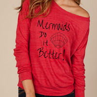 Mermaids Do it Better Heathered Slouchy Pullover long sleeve Girls Ladies shirt sweatshirt silkscreen screenprint Alternative Apparel