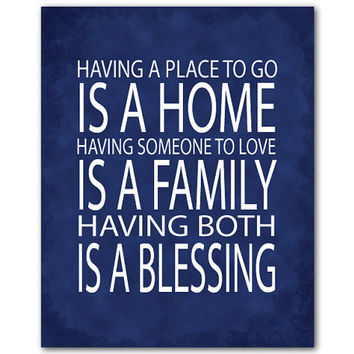 Having a place to go is a home Having someone to love is a family Having both is a blessing Typography Print Family Print Housewarming gift