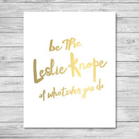 Be The Leslie Knope Of Whatever You Do | 8x10 Parks and Recreation Print | Instant Download