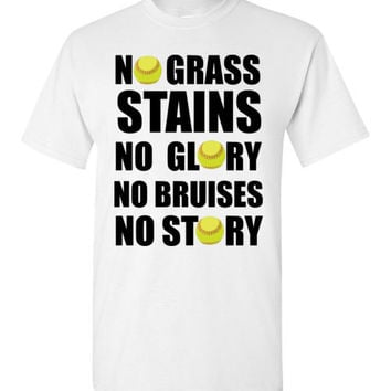 No Grass Stains No Glory No Bruises No Story Softball
