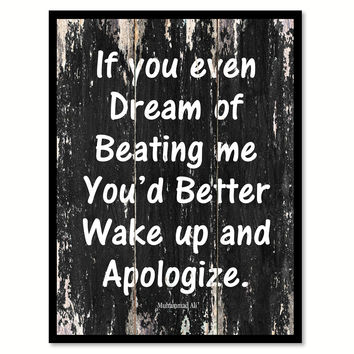 If you even dream of beating me you'd better wake up & apologize Funny Quote Saying Canvas Print with Picture Frame Home Decor Wall Art