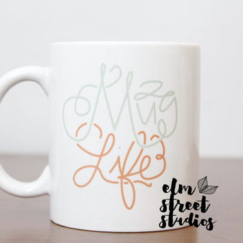 Mug Life Mug   Coffee Mug  Gift  Message Mug  Typography Mug   Hand Lettered Mug  Coffee Lover  Funny Mug