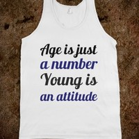 Age Is Just A Number Young Is An Attitude
