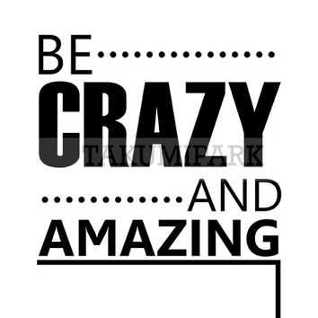 Be Crazy And Amazing, Quote Print, Inspirational Wall Art Print, Motivational Room Decor, Typographic Photo Print, Inspiring Art, Quote Art