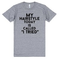 my hairstyle today is called i tried