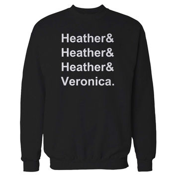Heather Heather Heather Veronica Heathers Movie Musical  Sweatshirt