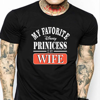 My Favorite Disney Princess Is My Wife FD Mens T-shirt Black and White