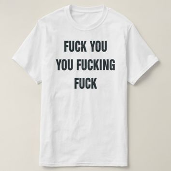 F**k You F**king Movie Quote Shameless T Shirt