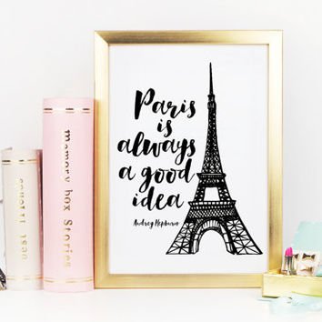 AUDREY HEPBURN PRINT,Paris Is Always A Good Idea,Travel Print,Travel poster,Eiffel Tower,Inspirational Print,Gift Idea,Travel Quote,Paris