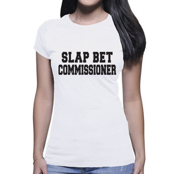 Slap Bet Commissioner | Funny How I Met Your Mother Quote Shirt, Funny Girl Tees