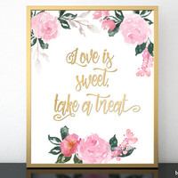 Love is sweet take a treat, printable wedding sign featuring roses and faux gold foil