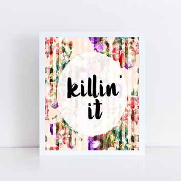 Killin' It, PRINTABLE, quote, trendy, wall decor, wall art, home decor, room, dorm, gift idea, floral, modern, saying, INSTANT DOWNLOAD