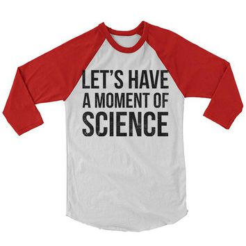 Let's Have A Moment Of Science Baseball Shirt