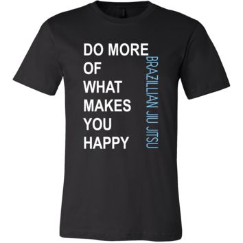 Brazilian jiu jitsu/BJJ Shirt - Do more of what makes you happy Brazilian jiu jitsu/BJJ- Sport Gift