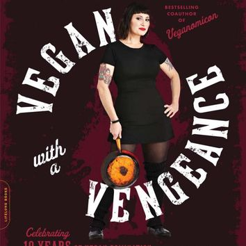 Vegan with a Vengeance, 10th Anniversary Edition: Over 150 Delicious, Cheap, Animal-Free Recipes That Rock Paperback – May 26, 2015