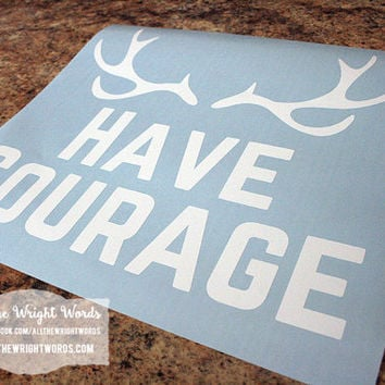 "12x12"" Have Courage / Antlers Vinyl Decal - Safe For Walls - Removable"