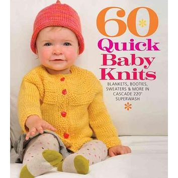 60 Quick Baby Knits: Blankets, Booties, Sweaters & More in Cascade 220 Superwash: 60 Quick Baby Knits