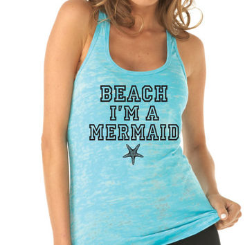 Beach I'm A Mermaid Burnout Tank Top. Mermaid Tank. Beach Please. Workout Tank Top. Beach Top. Summer Tank. Bridesmaid. Yoga Top. Beach Tank