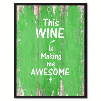 This wine is making me awesome Funny Quote Saying Gift Ideas Home Décor Wall Art