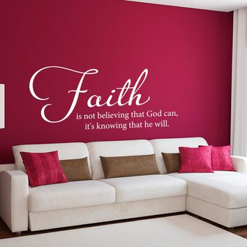 Faith Decal - Faith is not believing that God can, it's knowing that he will Wall Decal - Christian Wall Decor - Large