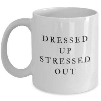 Sarcastic Coffee Mug: Dressed Up Stressed Out - Birthday Gift - Christmas Gift - White Elephant Gift - Perfect Gift for Sibling, Parent, Relative, Best Friend, Coworker, Roommate