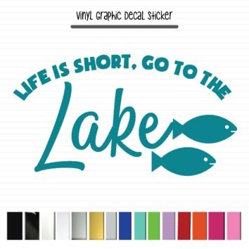 Life Is Short Go To The Lake