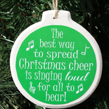 The best way to spread Christmas cheer is singing LOUD for all to hear -Round wooden Christmas ornament