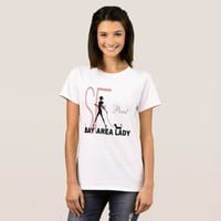 Proud Bay Area Lady funny T-Shirt